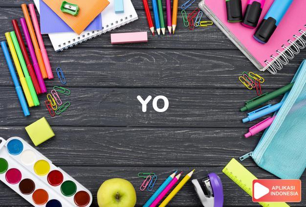 arti yo adalah iya              dalam Kamus Bahasa Gaul online by Aplikasi Indonesia