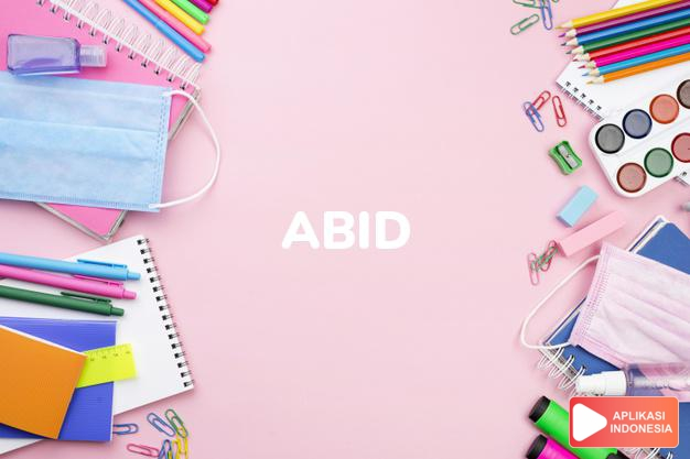 arti abid adalah  dalam Kamus Besar Bahasa Indonesia KBBI online by Aplikasi Indonesia