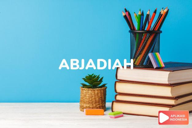 arti abjadiah adalah  dalam Kamus Besar Bahasa Indonesia KBBI online by Aplikasi Indonesia