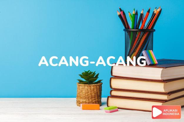 arti acang-acang adalah <b>acang-acang</b> <i>n</i> orang kepercayaan; pesuruh dalam Kamus Besar Bahasa Indonesia KBBI online by Aplikasi Indonesia