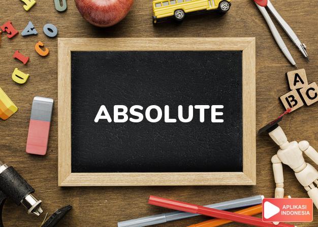 arti absolute adalah kb. absolutes j. hal-hal yg mutlak  (spt kebenaran dalam Terjemahan Kamus Bahasa Inggris Indonesia Indonesia Inggris by Aplikasi Indonesia