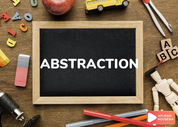 arti abstraction adalah kb.  abstraksi, keniskalan.               pemisa dalam Terjemahan Kamus Bahasa Inggris Indonesia Indonesia Inggris by Aplikasi Indonesia
