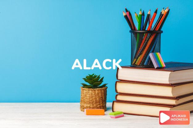 arti alack adalah kseru. = ALAS. dalam Terjemahan Kamus Bahasa Inggris Indonesia Indonesia Inggris by Aplikasi Indonesia