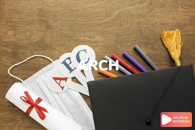 arti arch adalah kb. lengkungan. a. of the instep bagian telapak ka dalam Terjemahan Kamus Bahasa Inggris Indonesia Indonesia Inggris by Aplikasi Indonesia