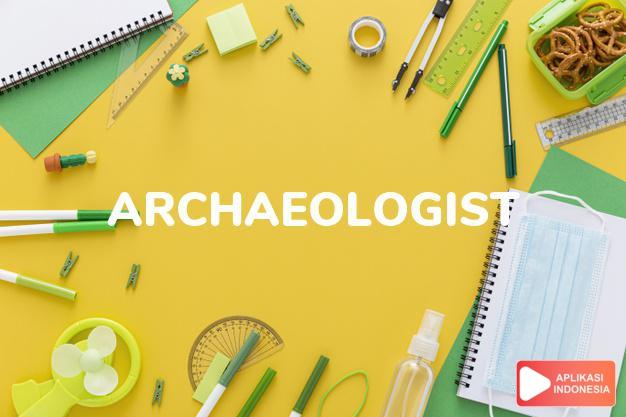 arti archaeologist adalah kb. ahli (ilmu) purbakala. dalam Terjemahan Kamus Bahasa Inggris Indonesia Indonesia Inggris by Aplikasi Indonesia