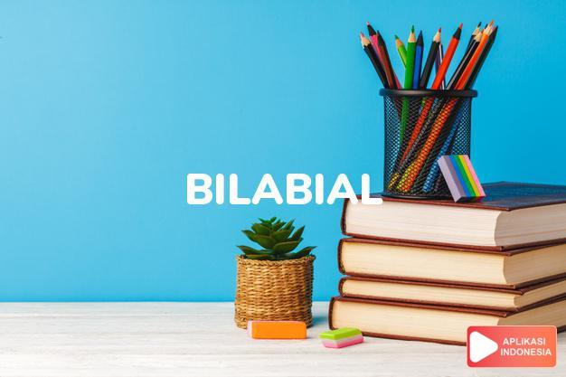 arti bilabial adalah kb., ks. bilabial, dengan mempergunakan kedua bibi dalam Terjemahan Kamus Bahasa Inggris Indonesia Indonesia Inggris by Aplikasi Indonesia
