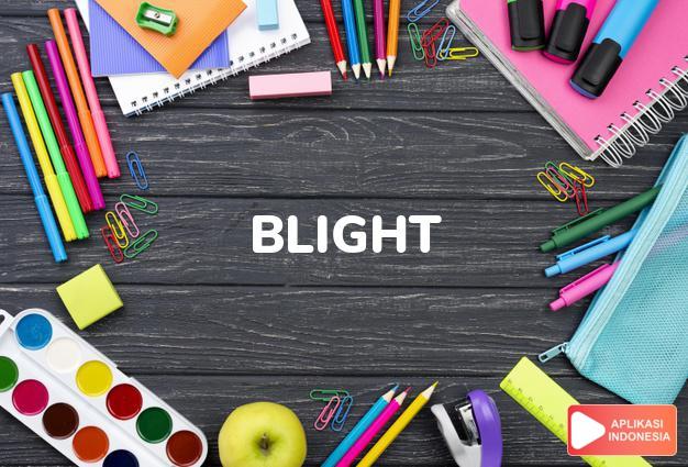 arti blight adalah kb.  penyakit tumbuh-tumbuhan.  kutuk.  -kkt.   dalam Terjemahan Kamus Bahasa Inggris Indonesia Indonesia Inggris by Aplikasi Indonesia