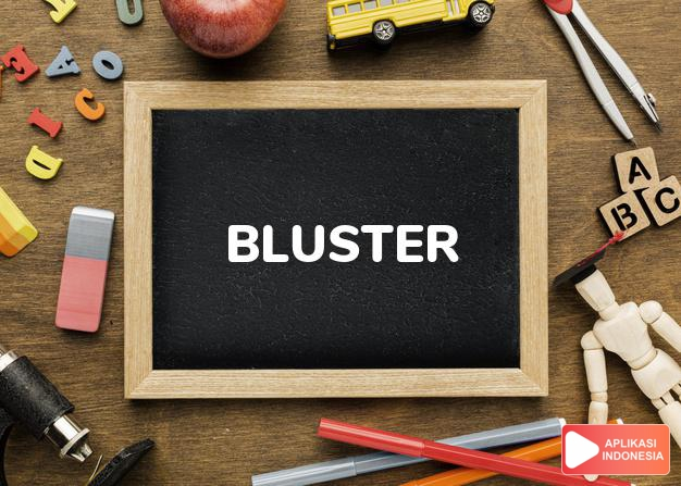 arti bluster adalah kb.  angin yang keras.  pembicaraan yang keras.  dalam Terjemahan Kamus Bahasa Inggris Indonesia Indonesia Inggris by Aplikasi Indonesia