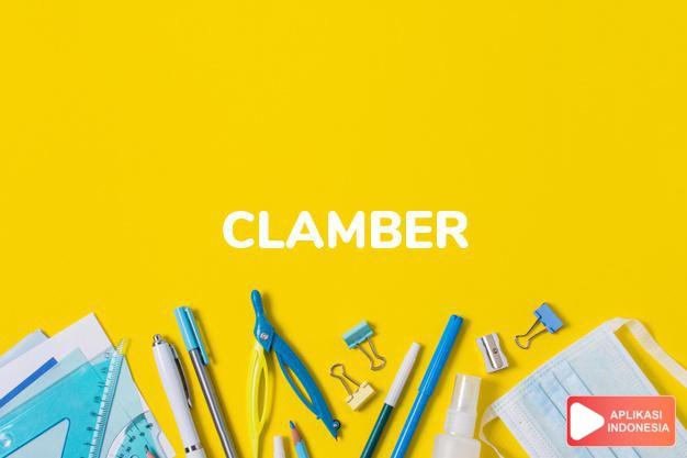 arti clamber adalah kki. naik dengan merangkak.  to c. up the narrow s dalam Terjemahan Kamus Bahasa Inggris Indonesia Indonesia Inggris by Aplikasi Indonesia