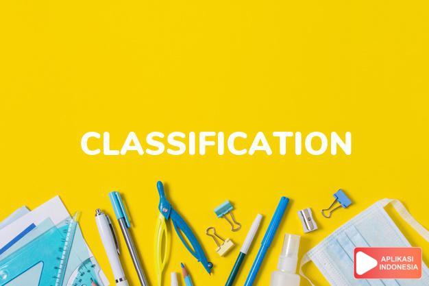 arti classification adalah kb.  penggolongan (menurut jenis). klasifikasi.  dalam Terjemahan Kamus Bahasa Inggris Indonesia Indonesia Inggris by Aplikasi Indonesia