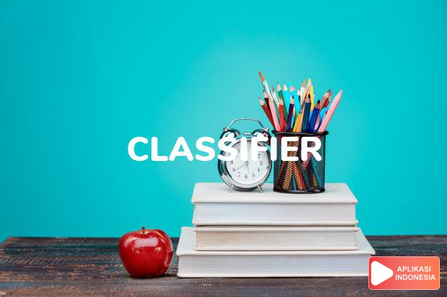 arti classifier adalah kb.  penggolong.  alat penggolong dalam kimia, a dalam Terjemahan Kamus Bahasa Inggris Indonesia Indonesia Inggris by Aplikasi Indonesia