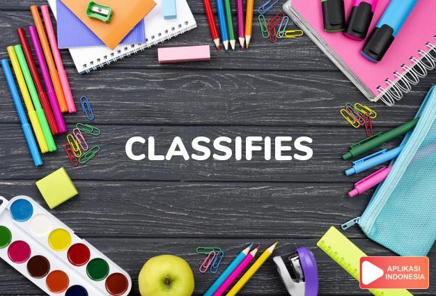 arti classifies adalah lih  CLASSIFY. dalam Terjemahan Kamus Bahasa Inggris Indonesia Indonesia Inggris by Aplikasi Indonesia