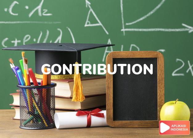 arti contribution adalah kb. sumbangan, iuran. to take a c. menerima/mengum dalam Terjemahan Kamus Bahasa Inggris Indonesia Indonesia Inggris by Aplikasi Indonesia