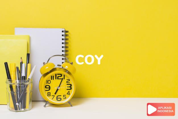 arti coy adalah ks. pura-pura/sok malu, malu-malu kucing, pemalu.  dalam Terjemahan Kamus Bahasa Inggris Indonesia Indonesia Inggris by Aplikasi Indonesia