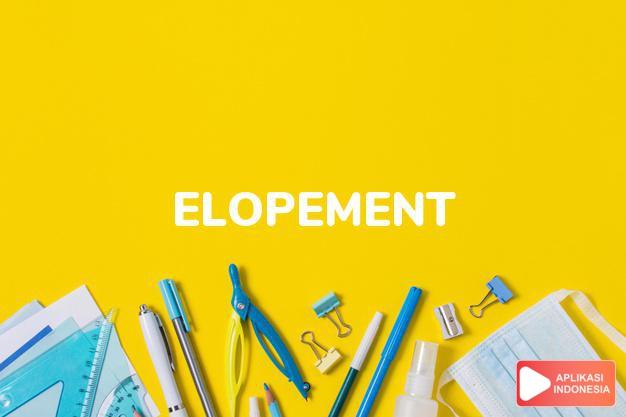 arti elopement adalah kb. pelarian untuk kawin, dalam Terjemahan Kamus Bahasa Inggris Indonesia Indonesia Inggris by Aplikasi Indonesia