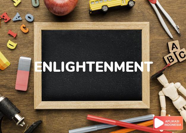 arti enlightenment adalah kb. penerangan, pencerahan. dalam Terjemahan Kamus Bahasa Inggris Indonesia Indonesia Inggris by Aplikasi Indonesia
