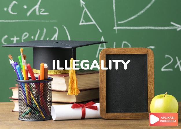 arti illegality adalah kb. (j. -ties) ketidaksahan. dalam Terjemahan Kamus Bahasa Inggris Indonesia Indonesia Inggris by Aplikasi Indonesia