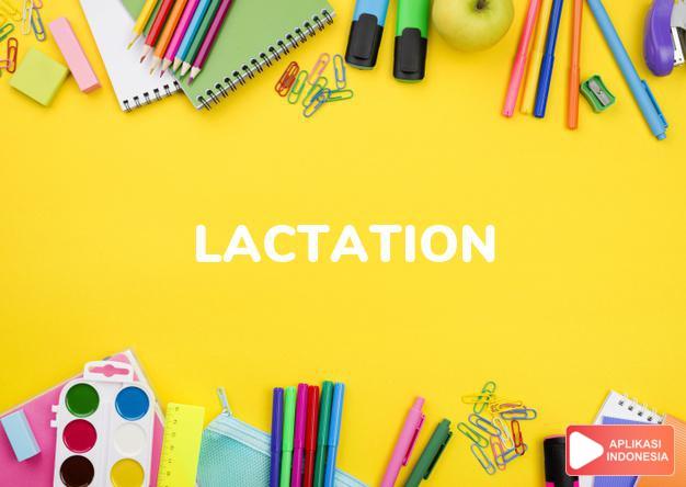 arti lactation adalah kb.  hal menyusukan anak.  masa menyusukan anak. dalam Terjemahan Kamus Bahasa Inggris Indonesia Indonesia Inggris by Aplikasi Indonesia