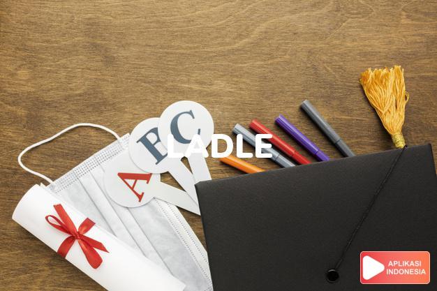 arti ladle adalah kb. sendok besar, pencedok, pengerok. -kkt. menyen dalam Terjemahan Kamus Bahasa Inggris Indonesia Indonesia Inggris by Aplikasi Indonesia