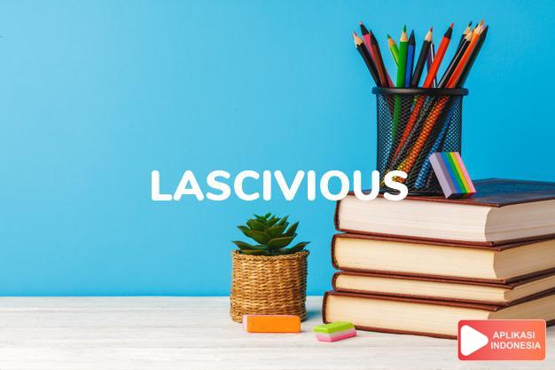 arti lascivious adalah ks. yang menimbulkan nafsu berahi, yang menerbitka dalam Terjemahan Kamus Bahasa Inggris Indonesia Indonesia Inggris by Aplikasi Indonesia