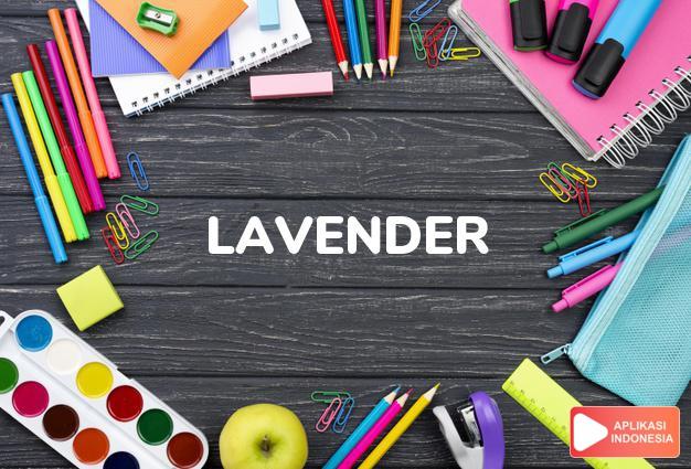 arti lavender adalah kb. warna lembayung muda. dalam Terjemahan Kamus Bahasa Inggris Indonesia Indonesia Inggris by Aplikasi Indonesia