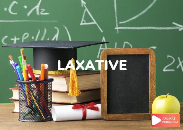 arti laxative adalah kb. obat pencahar/urus-urus/cuci perut. dalam Terjemahan Kamus Bahasa Inggris Indonesia Indonesia Inggris by Aplikasi Indonesia
