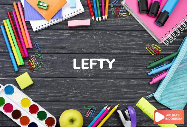 arti lefty adalah kb. (j. -ties) Sl.: orang kidal. dalam Terjemahan Kamus Bahasa Inggris Indonesia Indonesia Inggris by Aplikasi Indonesia