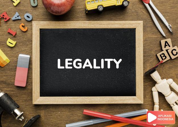 arti legality adalah kb. (j. -ties)  sahnya, kesahan, legalitas.  soa dalam Terjemahan Kamus Bahasa Inggris Indonesia Indonesia Inggris by Aplikasi Indonesia