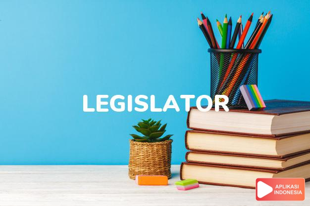 arti legislator adalah kb. pembuat undang-undang. dalam Terjemahan Kamus Bahasa Inggris Indonesia Indonesia Inggris by Aplikasi Indonesia