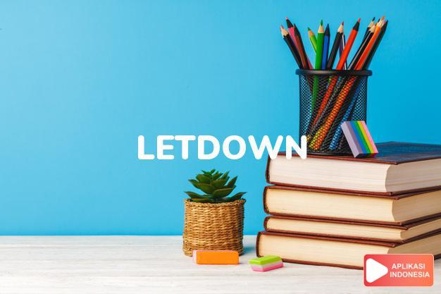 arti letdown adalah kb.  kekecewaan.  (of plane) pendaratan. dalam Terjemahan Kamus Bahasa Inggris Indonesia Indonesia Inggris by Aplikasi Indonesia