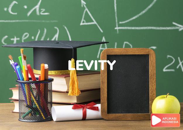 arti levity adalah kb. (j. -ties) sikap sembrono, kesembronoan. dalam Terjemahan Kamus Bahasa Inggris Indonesia Indonesia Inggris by Aplikasi Indonesia