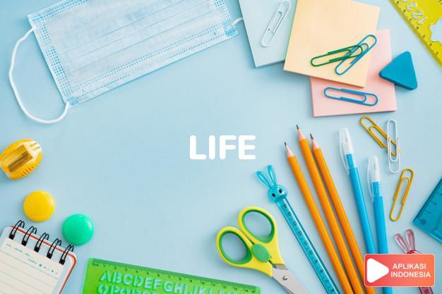 arti life adalah kb. (j. lives)  hidup.  kehidupan.  kehidupan,  dalam Terjemahan Kamus Bahasa Inggris Indonesia Indonesia Inggris by Aplikasi Indonesia
