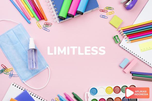arti limitless adalah ks. tak terbatas/habis-habis. dalam Terjemahan Kamus Bahasa Inggris Indonesia Indonesia Inggris by Aplikasi Indonesia