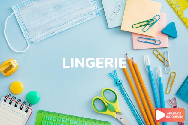 arti lingerie adalah kb. pakaian dalam (untuk) wanita. dalam Terjemahan Kamus Bahasa Inggris Indonesia Indonesia Inggris by Aplikasi Indonesia