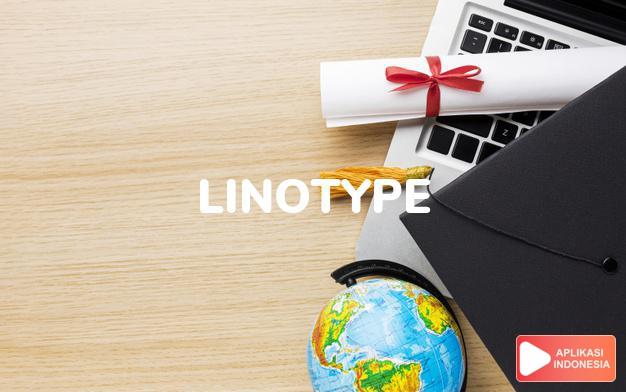 arti linotype adalah kb. mesin set serupa mesin tik. dalam Terjemahan Kamus Bahasa Inggris Indonesia Indonesia Inggris by Aplikasi Indonesia