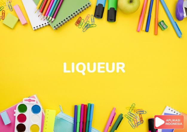 arti liqueur adalah kb. sopi manis. dalam Terjemahan Kamus Bahasa Inggris Indonesia Indonesia Inggris by Aplikasi Indonesia