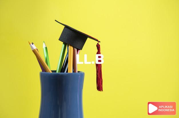arti ll.b adalah Bachelor of Laws] Sarjana Muda Ilmu Hukum. dalam Terjemahan Kamus Bahasa Inggris Indonesia Indonesia Inggris by Aplikasi Indonesia