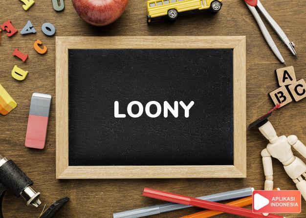 arti loony adalah ks. Sl.: gila. dalam Terjemahan Kamus Bahasa Inggris Indonesia Indonesia Inggris by Aplikasi Indonesia