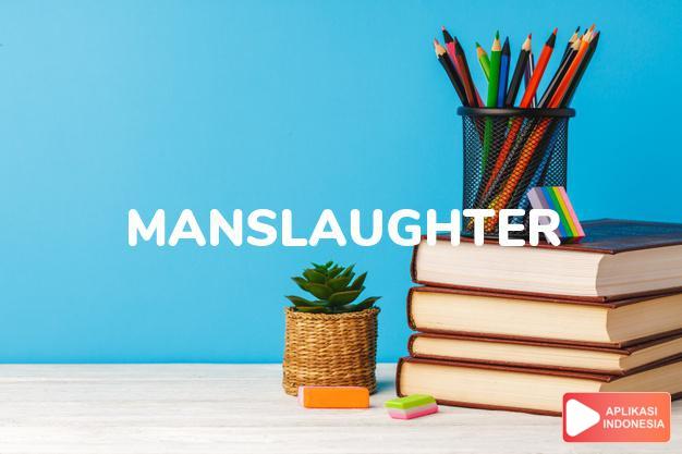 arti manslaughter adalah kb. pembunuhan (tidak direncanakan). dalam Terjemahan Kamus Bahasa Inggris Indonesia Indonesia Inggris by Aplikasi Indonesia