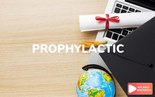 arti prophylactic adalah kb.  alat pencegah penyakit.  alat pencegah keha dalam Terjemahan Kamus Bahasa Inggris Indonesia Indonesia Inggris by Aplikasi Indonesia