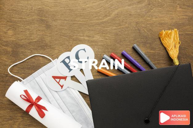 arti strain adalah kb.  ketegangan.  rayuan, alunan (of music).  n dalam Terjemahan Kamus Bahasa Inggris Indonesia Indonesia Inggris by Aplikasi Indonesia