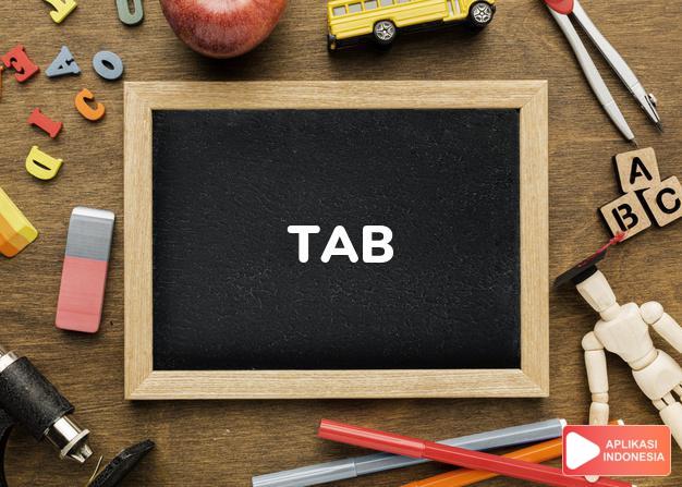 arti tab adalah kb.  punca, label.  carikan kain.  biaya, reken dalam Terjemahan Kamus Bahasa Inggris Indonesia Indonesia Inggris by Aplikasi Indonesia