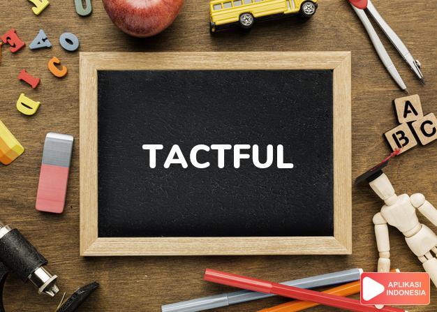 arti tactful adalah ks. bjaksana. to be t. bijaksana, pandai, berakal- dalam Terjemahan Kamus Bahasa Inggris Indonesia Indonesia Inggris by Aplikasi Indonesia