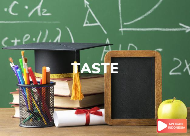 arti taste adalah kb.  rasa.  . selera, pengecap(an).  citarasa.  dalam Terjemahan Kamus Bahasa Inggris Indonesia Indonesia Inggris by Aplikasi Indonesia