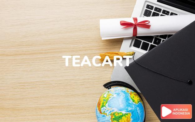 arti teacart adalah kb. meja kecil beroda untuk menghidangkan makanan  dalam Terjemahan Kamus Bahasa Inggris Indonesia Indonesia Inggris by Aplikasi Indonesia