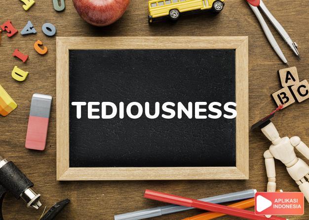 arti tediousness adalah kb. keboyakan. dalam Terjemahan Kamus Bahasa Inggris Indonesia Indonesia Inggris by Aplikasi Indonesia