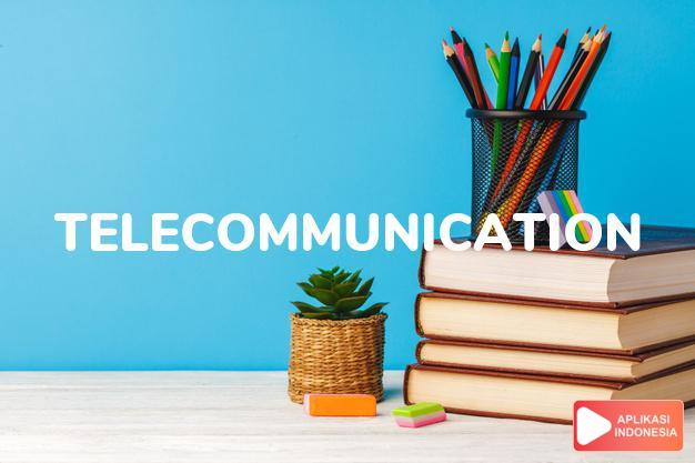 arti telecommunication adalah kb. telekomunikasi. dalam Terjemahan Kamus Bahasa Inggris Indonesia Indonesia Inggris by Aplikasi Indonesia