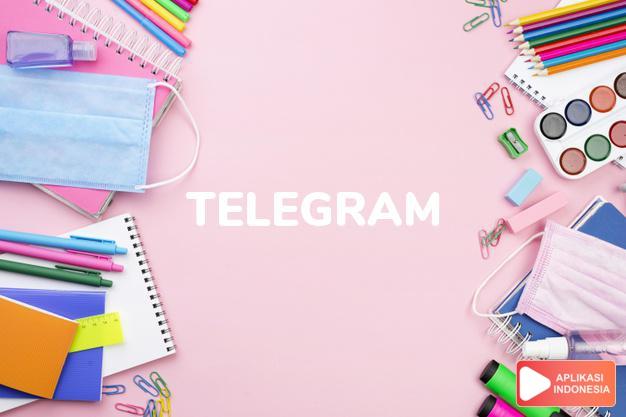arti telegram adalah kb. telgram, surat kawat. dalam Terjemahan Kamus Bahasa Inggris Indonesia Indonesia Inggris by Aplikasi Indonesia