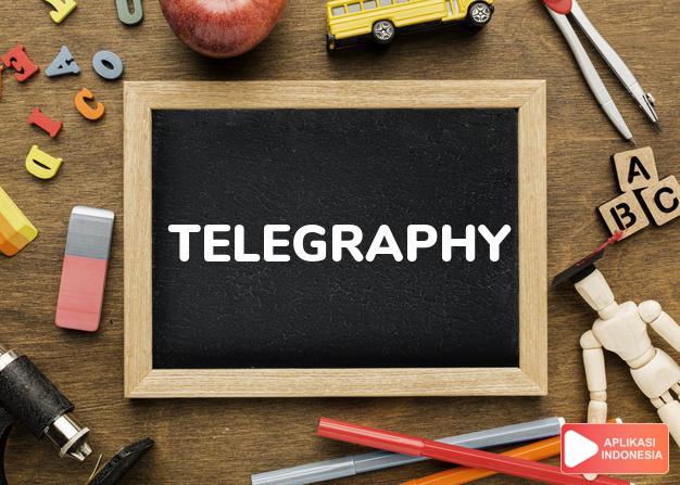 arti telegraphy adalah kb. telegrafi. dalam Terjemahan Kamus Bahasa Inggris Indonesia Indonesia Inggris by Aplikasi Indonesia