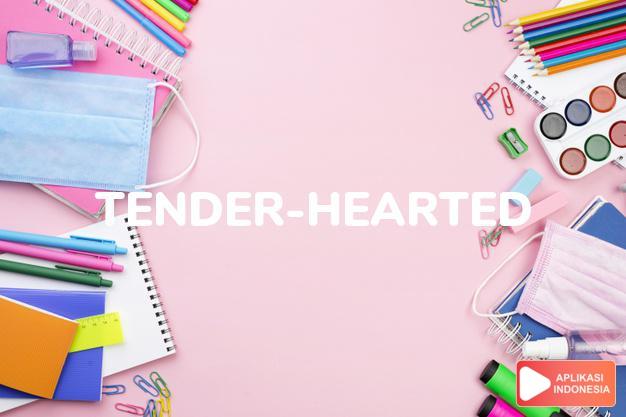 arti tender-hearted adalah ks. mesra, ramah, simpatik.  -tenderly kk. dengan  dalam Terjemahan Kamus Bahasa Inggris Indonesia Indonesia Inggris by Aplikasi Indonesia